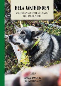 Hela jakthunden, om friskvård och sjukvård för jakthundar